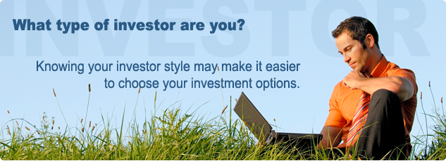 What type of investor are you? Knowing your investor style may make it easier to choose your investment options.