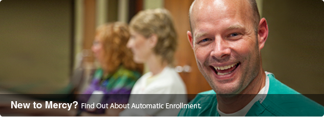 Are you new to Mercy? Find out about automatic enrollment.