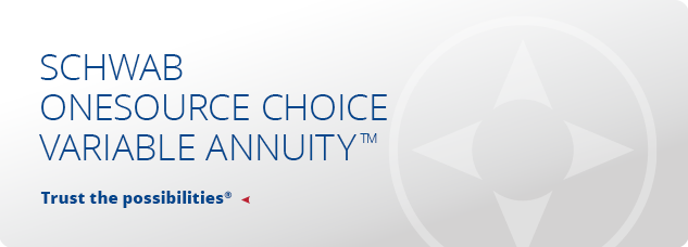 Schwab OneSource Choice Variable Annuity. Issued by Great-West Financial. Trust of Possibilities. Product Information.