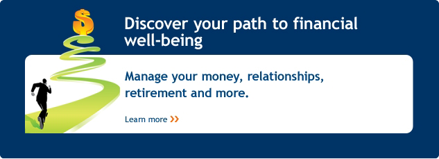 Discover your path to financial well-being. Manage your money, relationships, retirement and more. Learn more.